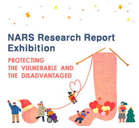 NARS Research Report Exhibition(Protecting the vulnerable and the disadvantaged)