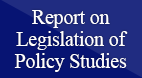 Report on Legislation of Policy Studies