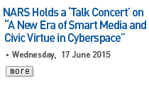 NARS holds Year-NARS Holds a 'Talk Concert' on 'A New Era of Smart Media and Civic Virtue in Cyberspace' - Wednesday, 17 June 2015 Read more