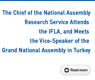 The Chief of the National Assembly Research Service Attends the IFLA, and Meets the Vice-Speaker of the Grand National Assembly in Turkey Read more