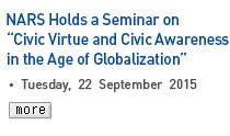 NARS Holds a Seminar on 'Civic Virtue and Civic Awareness in the Age of Globalization' - Tuesday, 22 September 2015 Read more