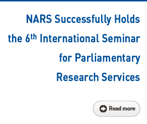 NARS Successfully Holds the 6th International Seminar for Parliamentary Research Services Read more