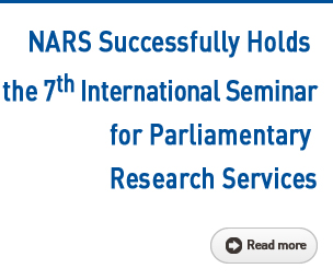 NARS Successfully Holds the 7th International Seminar for Parliamentary Research Services Read more