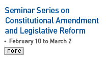 Seminar Series on Constitutional Amendment and  Legislative Reform - February 10 to March 2 Read more