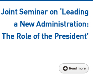 Joint Seminar on 'Leading a New Administration: The Role of the President' Read more