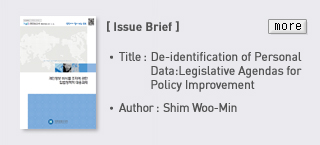 Issue Brief - Title: De-identification of Personal Data: Legislative Agendas for Policy Improvement, Author: Shim Woo-Min Read more